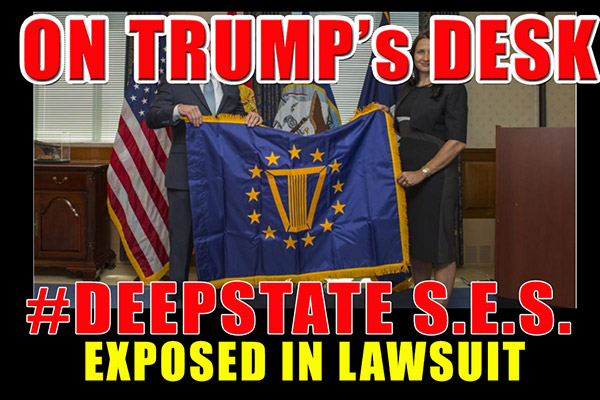 ON TRUMP's DESK! #DeepState S.E.S. Members Exposed In New Lawsuit