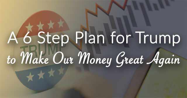 6 Step Plan for Trump and US Money