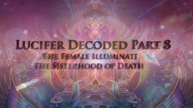 Lucifer Decoded Part 8 Exposing the Female Illuminati - Cult of Venus- The Sisterhood of Death