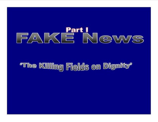 FAKE News 'the Killing Fields on Dignity'
