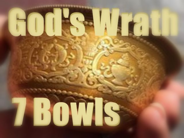 7 Bowls of God's Wrath Now Poured Out Upon the Nations