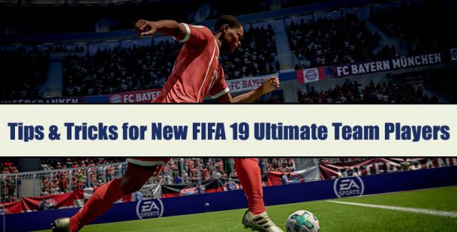Tips & Tricks for New FIFA 19 Ultimate Team Players